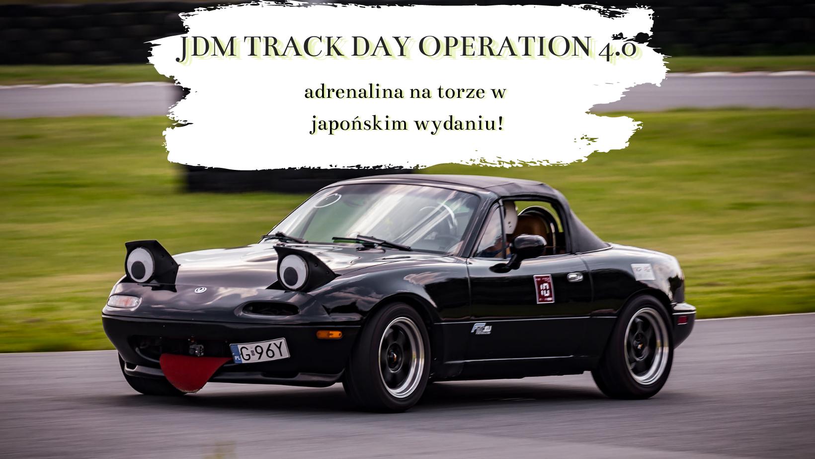 JDM TRACK DAY OPERATION 4.0 – co kryje się pod tą nazwą? Oczywiście dobra zabawa!